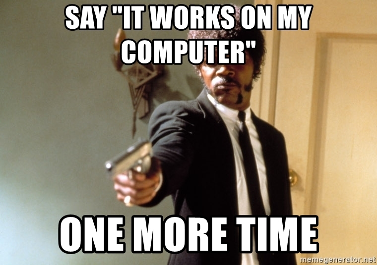 say-it-works-on-my-computer-one-more-time.jpg